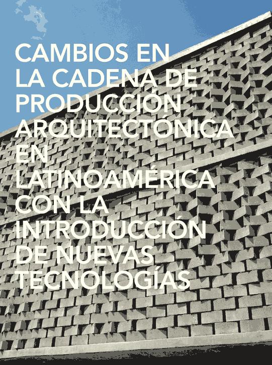 Cambios en la cadena de producción arquitectónica en Latinoamérica con la introducción de nuevas tecnologías